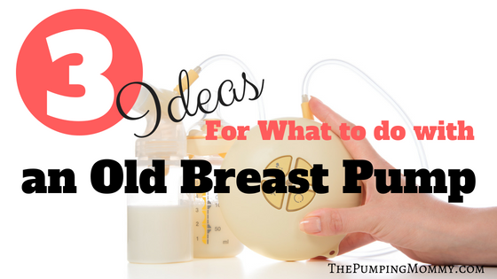 3 Ideas for what to do with an old breast pump