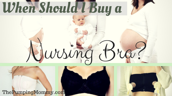 When Should I Buy a Nursing Bra? - The Pumping Mommy