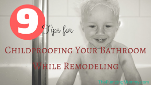 9-tips-for-childproofing-your-bathroom-while-remodeling