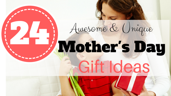 24 awesome unique mother s day gift ideas for all moms the