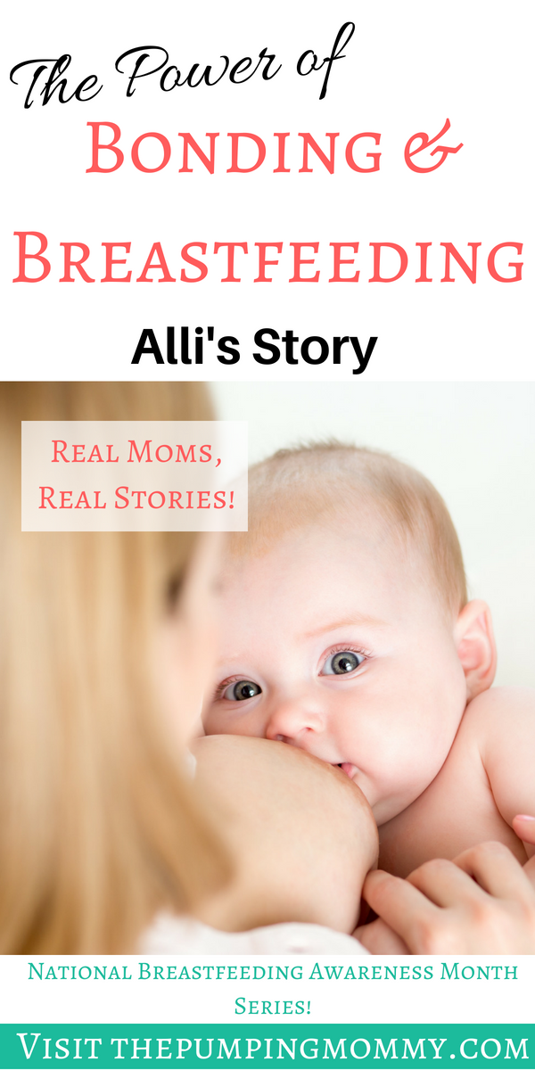 The Power of Bonding and Breastfeeding: Alli's Story In honor of National Breastfeeding Awareness Month, we are bringing you real stories of moms! Read Alli's Story about her journey of Bonding and Breastfeeding!