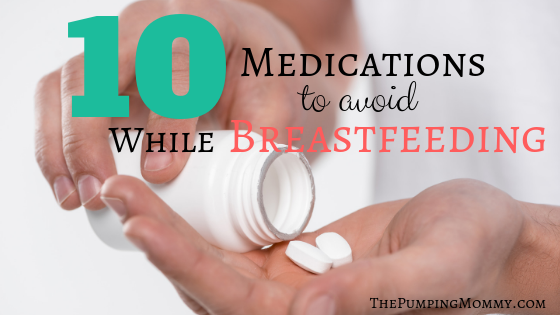 10 Medications to Avoid While Breastfeeding